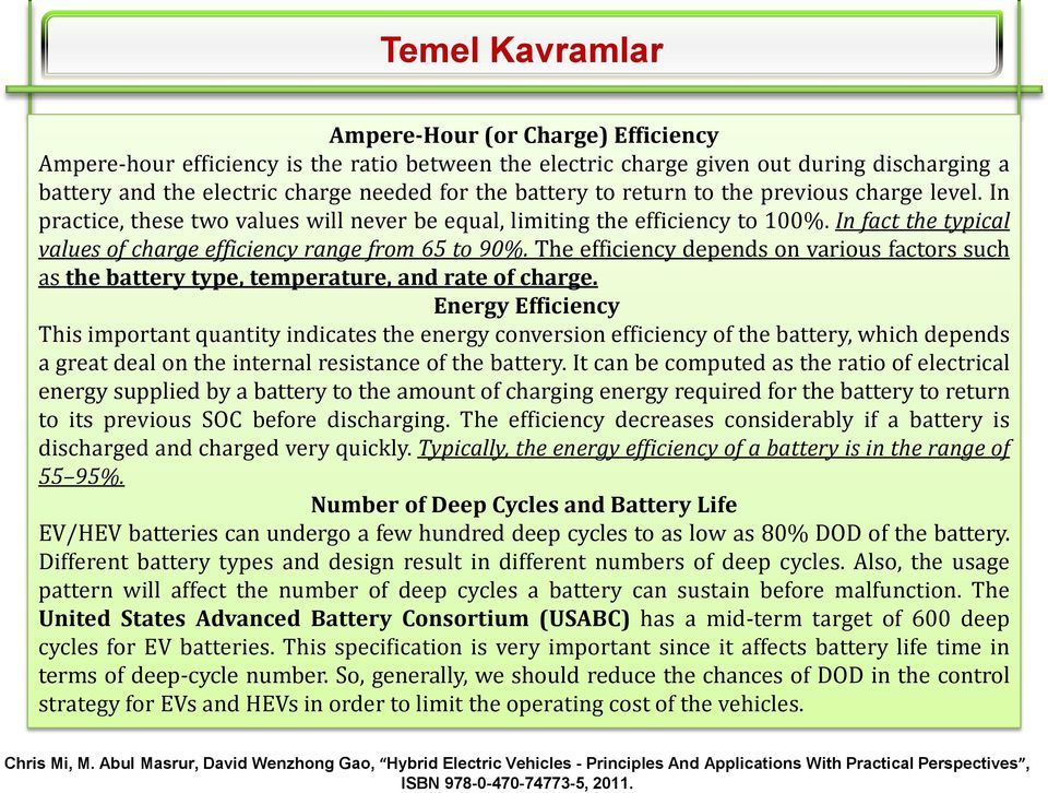 In fact the typical values of charge efficiency range from 65 to 90%. The efficiency depends on various factors such as the battery type, temperature, and rate of charge.