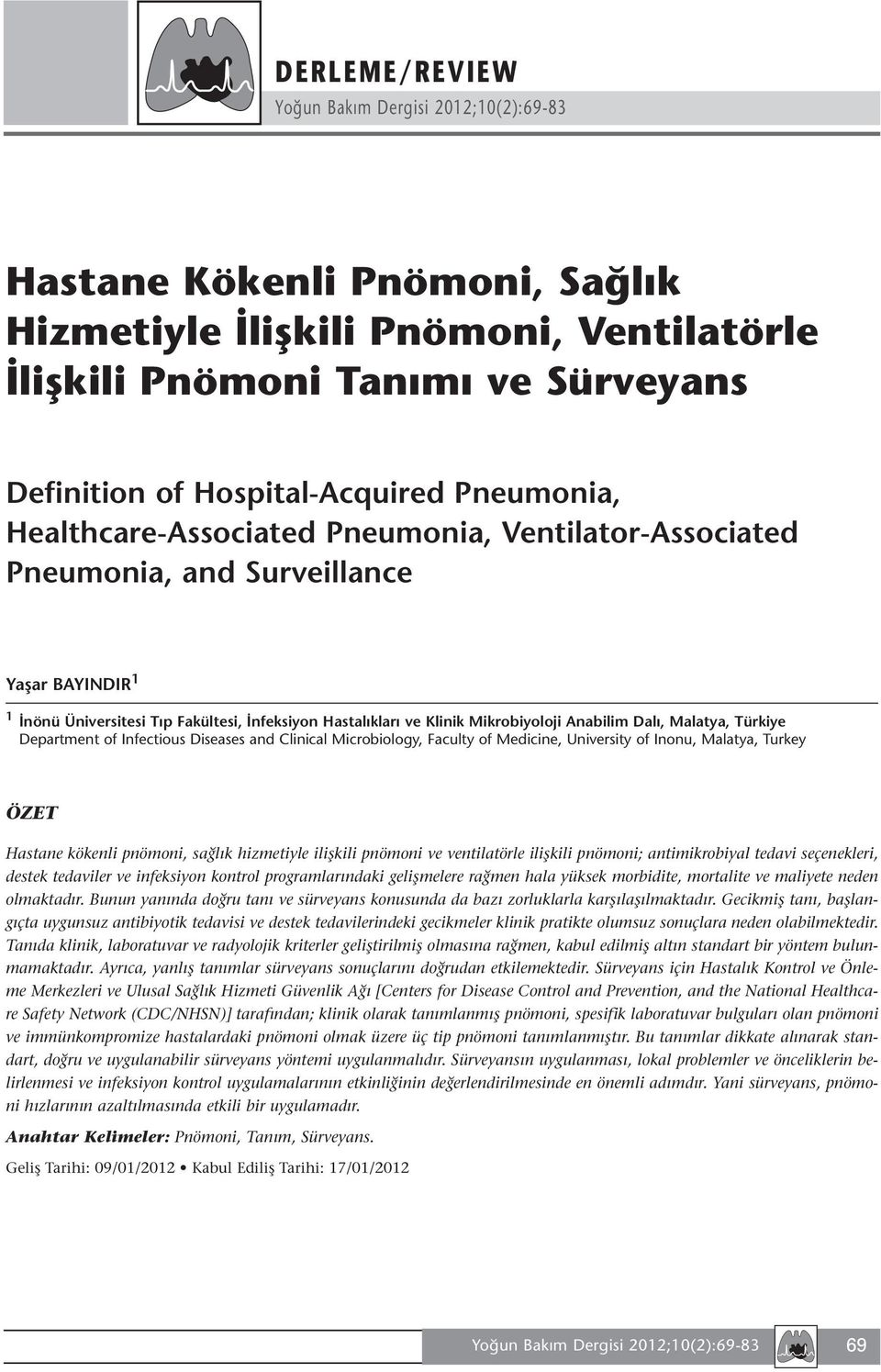 Department of Infectious Diseases and Clinical Microbiology, Faculty of Medicine, University of Inonu, Malatya, Turkey ÖZET Hastane kökenli pnömoni, sağlık hizmetiyle ilişkili pnömoni ve ventilatörle