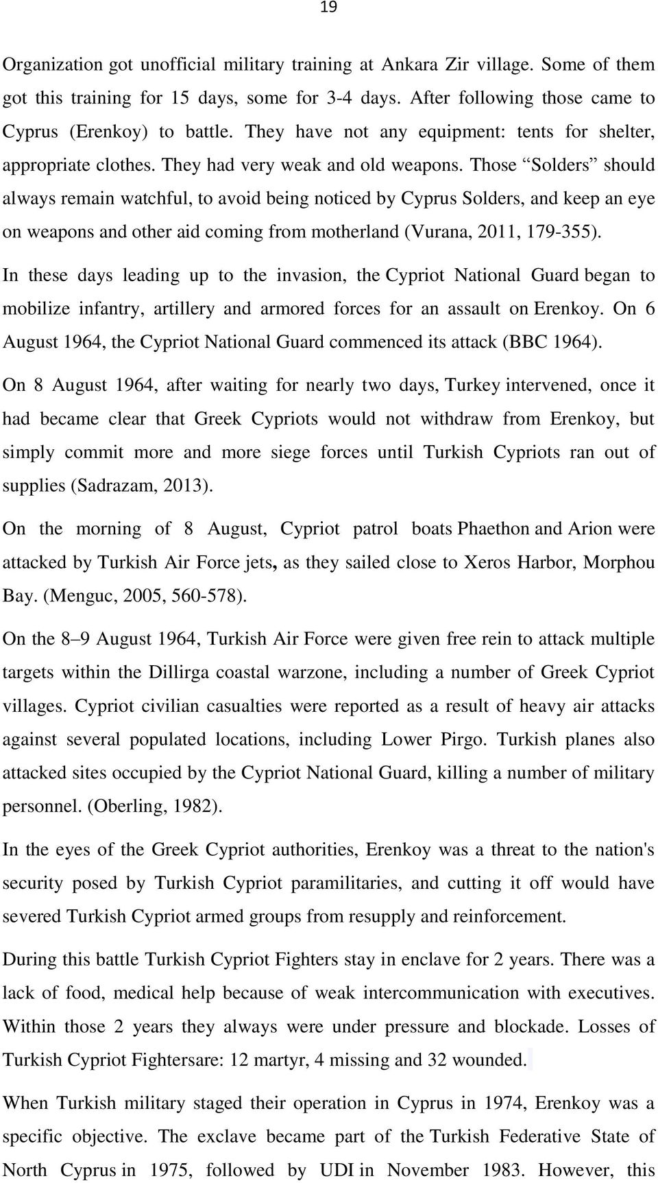 Those Solders should always remain watchful, to avoid being noticed by Cyprus Solders, and keep an eye on weapons and other aid coming from motherland (Vurana, 2011, 179-355).