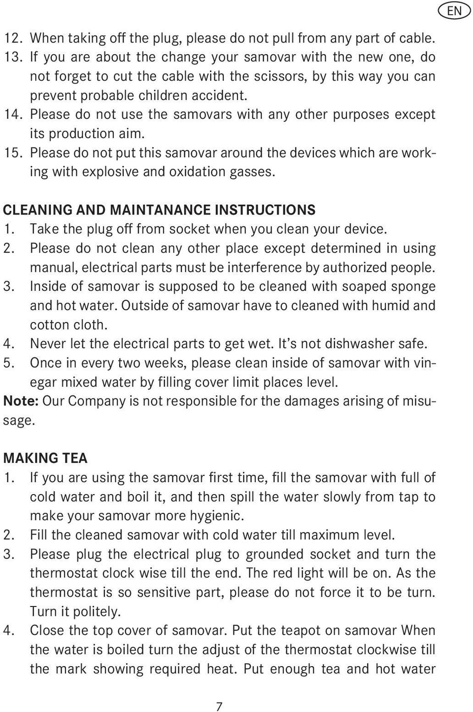 Please do not use the samovars with any other purposes except its production aim. 15. Please do not put this samovar around the devices which are working with explosive and oxidation gasses.
