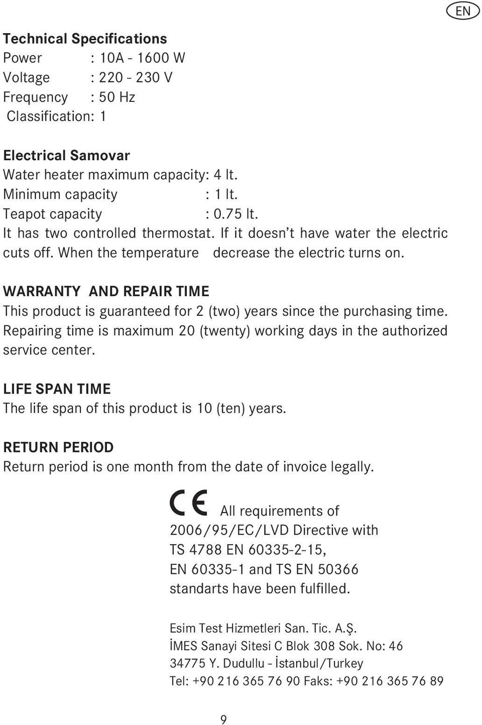 WARRANTY AND REPAIR TIME This product is guaranteed for 2 (two) years since the purchasing time. Repairing time is maximum 20 (twenty) working days in the authorized service center.