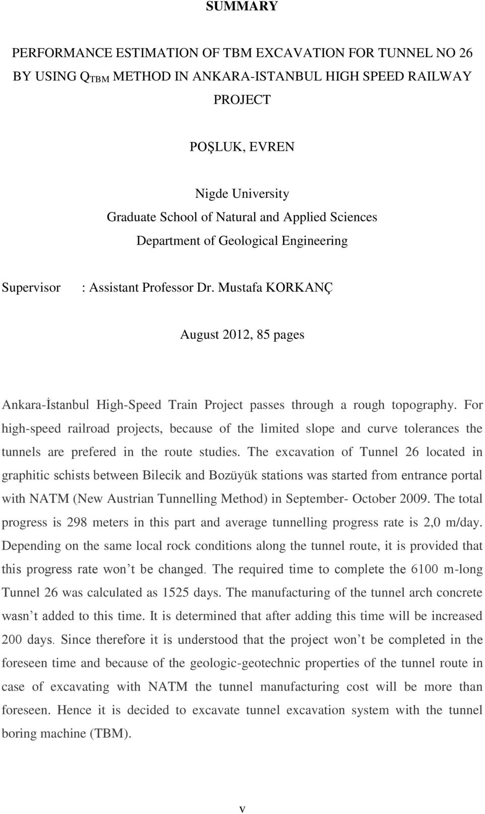 Mustafa KORKANÇ August 2012, 85 pages Ankara-İstanbul High-Speed Train Project passes through a rough topography.