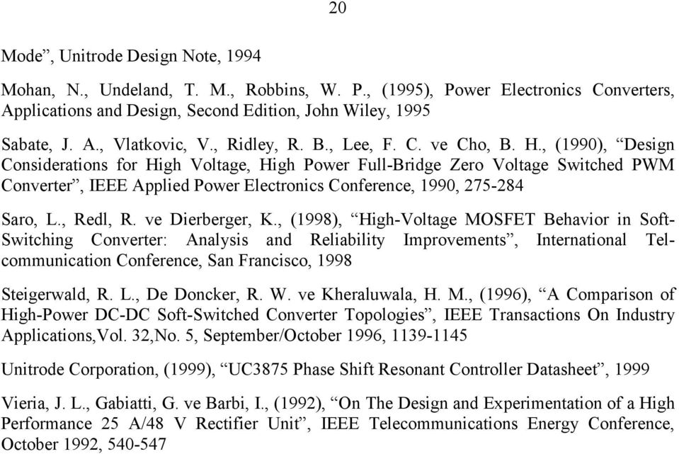 , (1990), Design Considerations for High Voltage, High Power Full-Bridge Zero Voltage Switched PWM Converter, IEEE Applied Power Electronics Conference, 1990, 275-284 Saro, L., edl,. ve Dierberger, K.