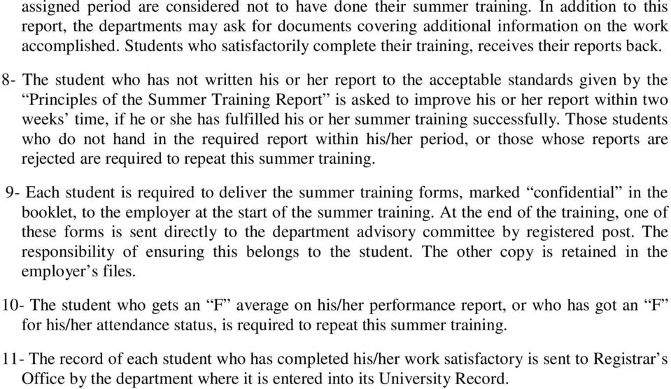 8- The student who has not written his or her report to the acceptable standards given by the Principles of the Summer Training Report is asked to improve his or her report within two weeks time, if
