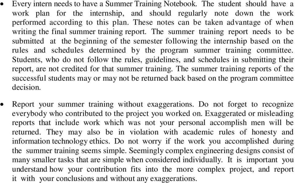 The summer training report needs to be submitted at the beginning of the semester following the internship based on the rules and schedules determined by the program summer training committee.