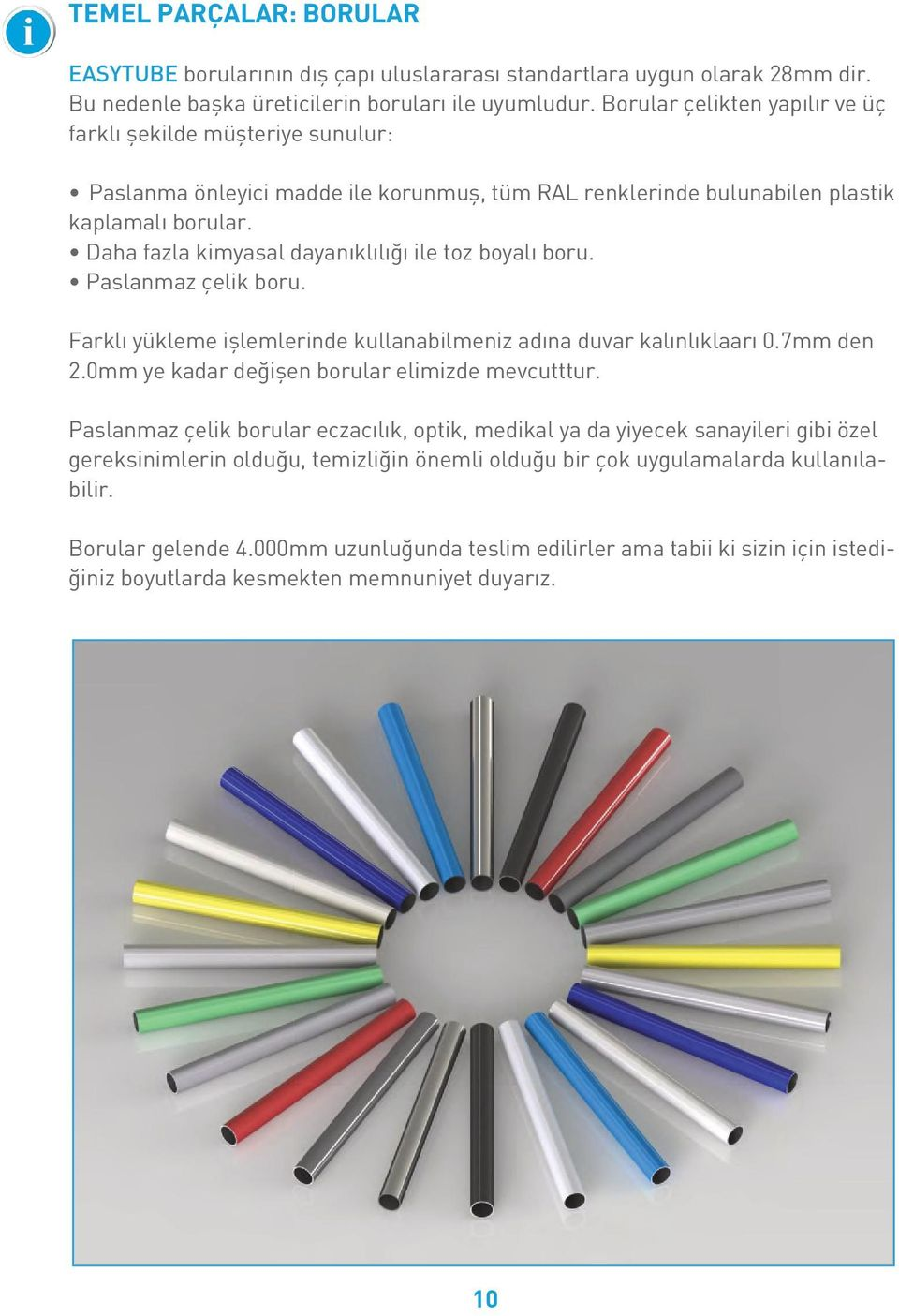 şekilde müşteriye The pipes sunulur: are made of steel, are available in three different types: ŸPaslanma Plastic coated önleyici pipes, madde available ile korunmuş, in all RAL colours, tüm RAL