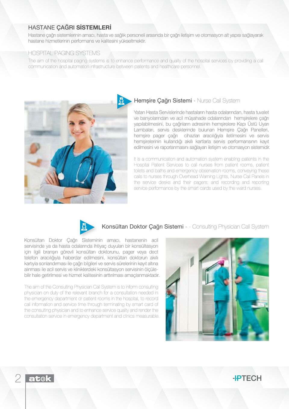 HOSPITAL PAGING SYSTEMS The aim of the hospital paging systems is to enhance performance and quality of the hospital services by providing a call communication and automation infrastructure between