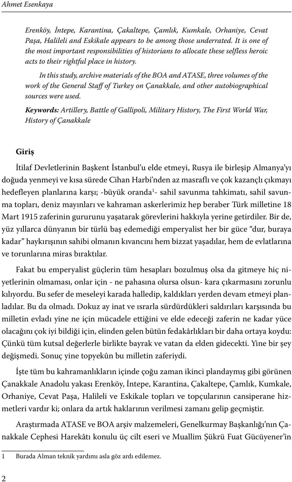 In this study, archive materials of the BOA and ATASE, three volumes of the work of the General Staff of Turkey on Çanakkale, and other autobiographical sources were used.