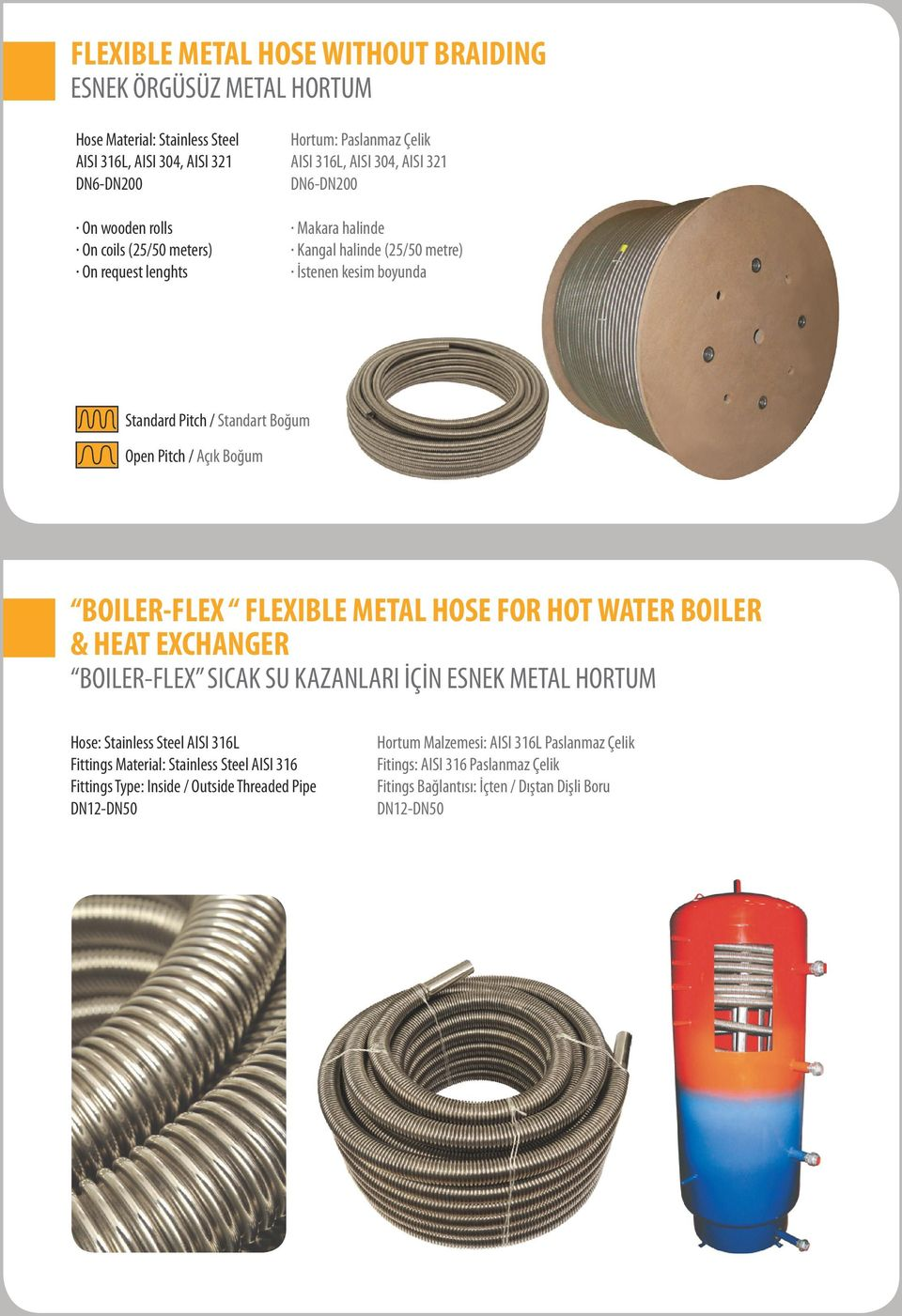 Boğum BOILER-FLEX FLEXIBLE METAL HOSE FOR HOT WATER BOILER & HEAT EXCHANGER BOILER-FLEX SICAK SU KAZANLARI İÇİN ESNEK METAL HORTUM Hose: Stainless Steel AISI 316L Fittings Material: Stainless
