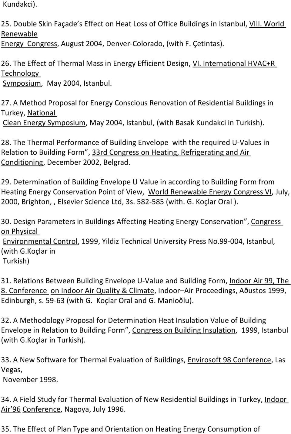 A Method Proposal for Energy Conscious Renovation of Residential Buildings in Turkey, National Clean Energy Symposium, May 2004, Istanbul, (with Basak Kundakci in Turkish). 28.