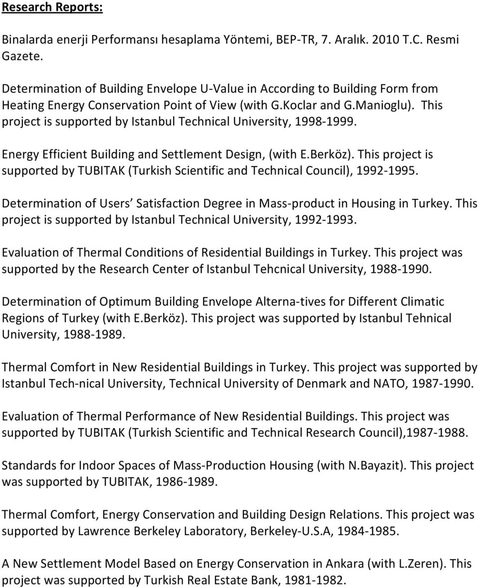 This project is supported by Istanbul Technical University, 1998-1999. Energy Efficient Building and Settlement Design, (with E.Berköz).