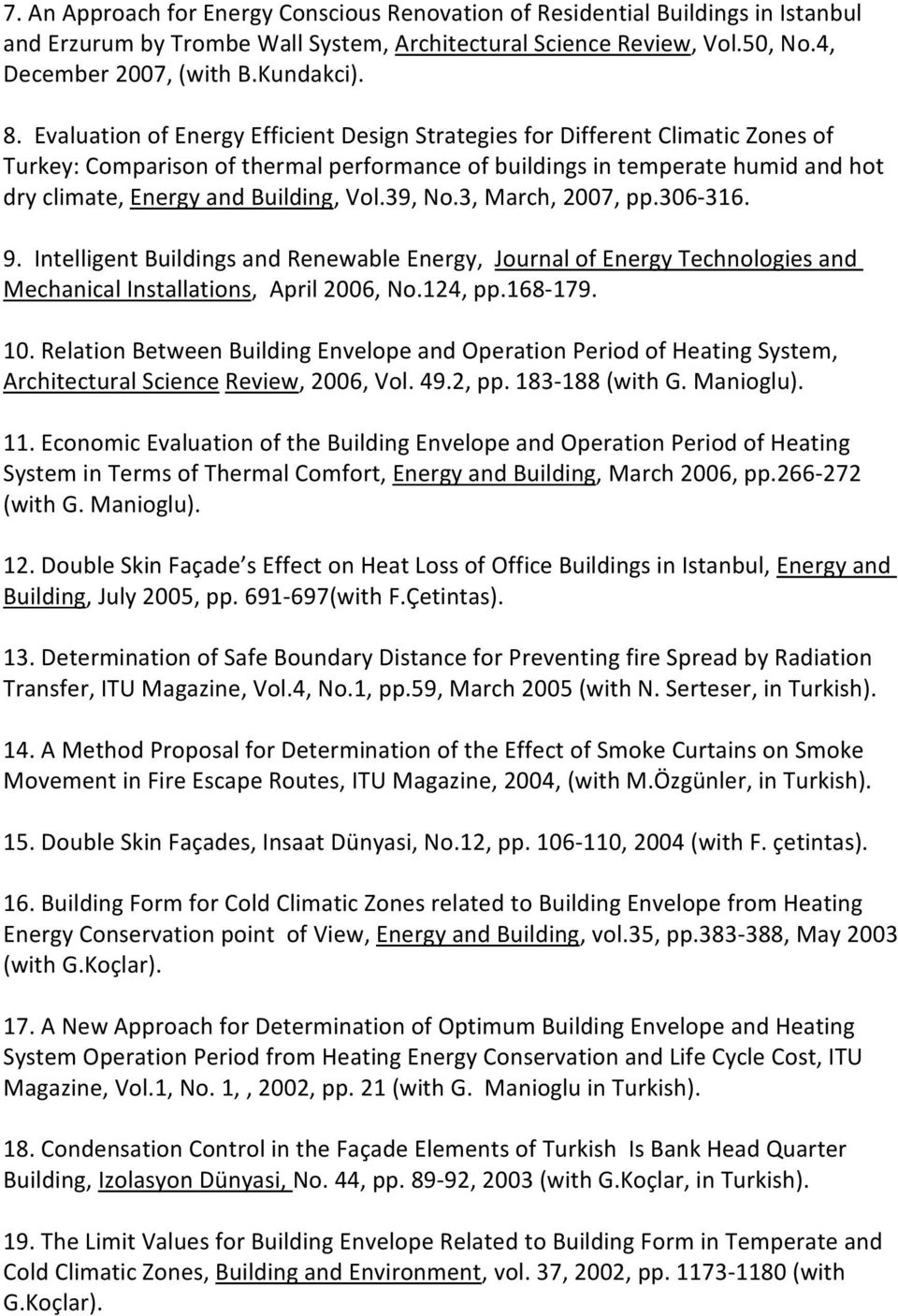 Vol.39, No.3, March, 2007, pp.306-316. 9. Intelligent Buildings and Renewable Energy, Journal of Energy Technologies and Mechanical Installations, April 2006, No.124, pp.168-179. 10.