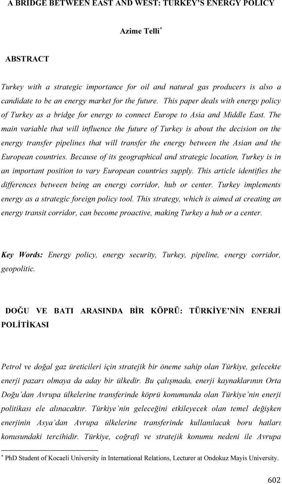 The main variable that will influence the future of Turkey is about the decision on the energy transfer pipelines that will transfer the energy between the Asian and the European countries.