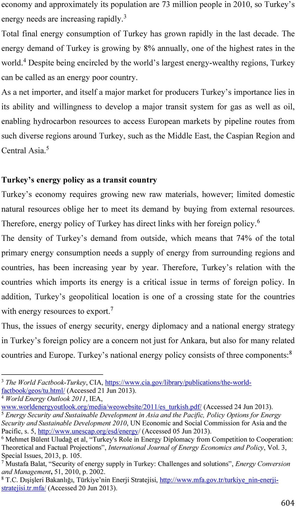 4 Despite being encircled by the world s largest energy-wealthy regions, Turkey can be called as an energy poor country.
