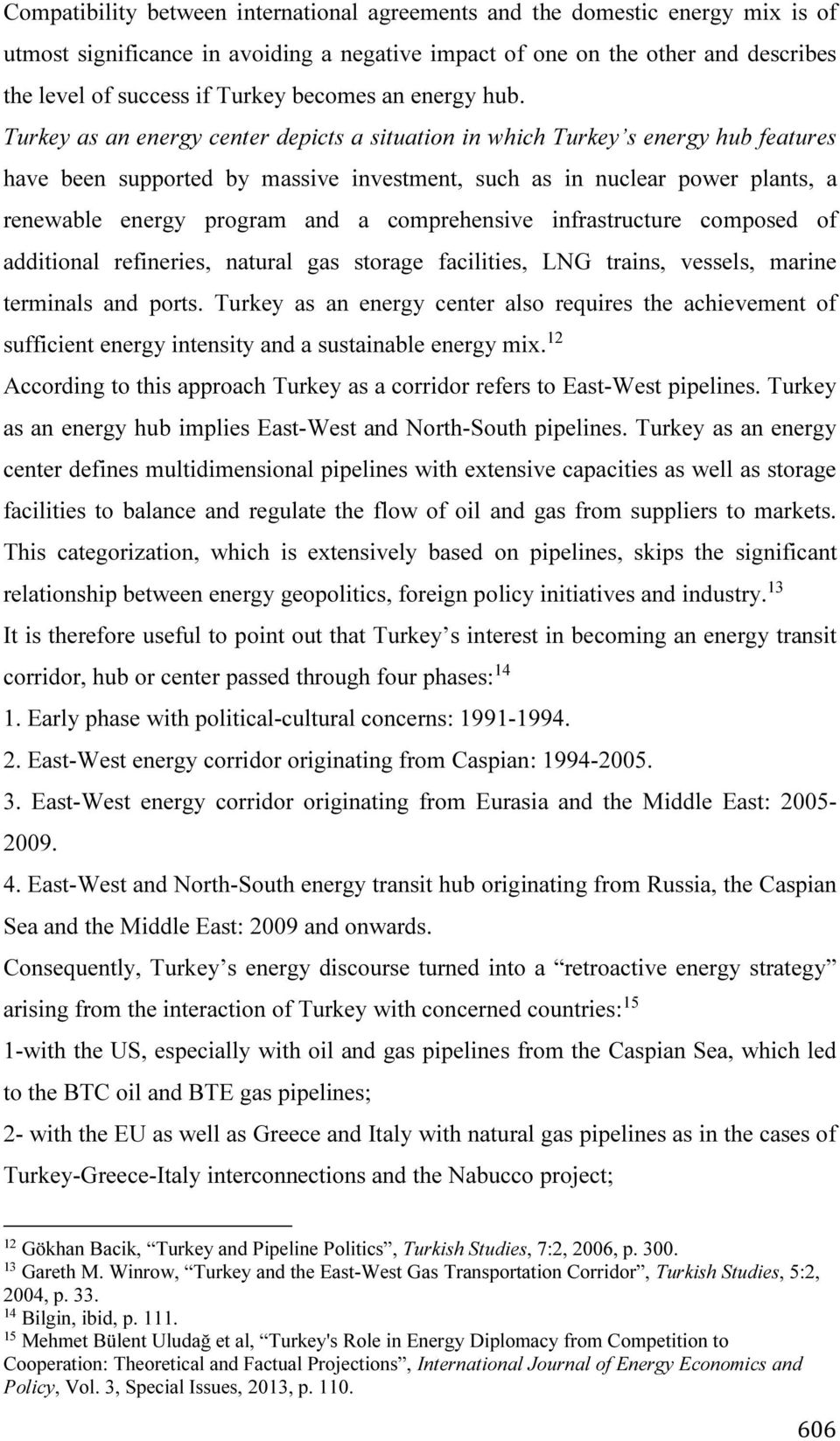 Turkey as an energy center depicts a situation in which Turkey s energy hub features have been supported by massive investment, such as in nuclear power plants, a renewable energy program and a