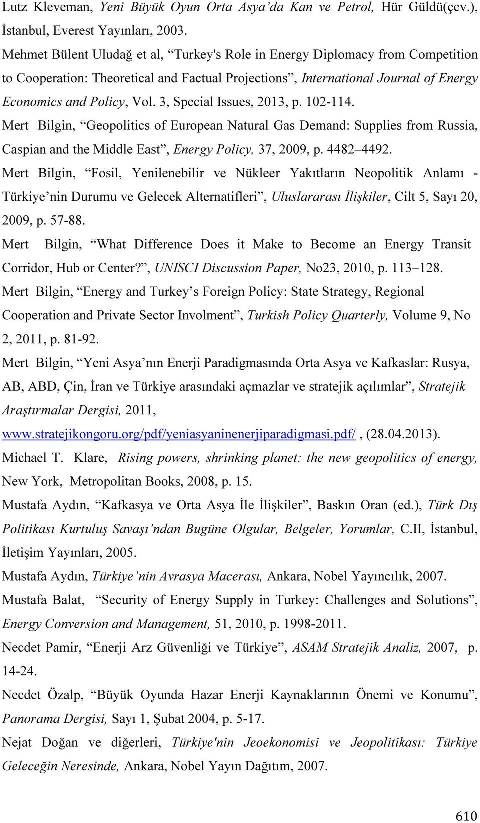 3, Special Issues, 2013, p. 102-114. Mert Bilgin, Geopolitics of European Natural Gas Demand: Supplies from Russia, Caspian and the Middle East, Energy Policy, 37, 2009, p. 4482 4492.