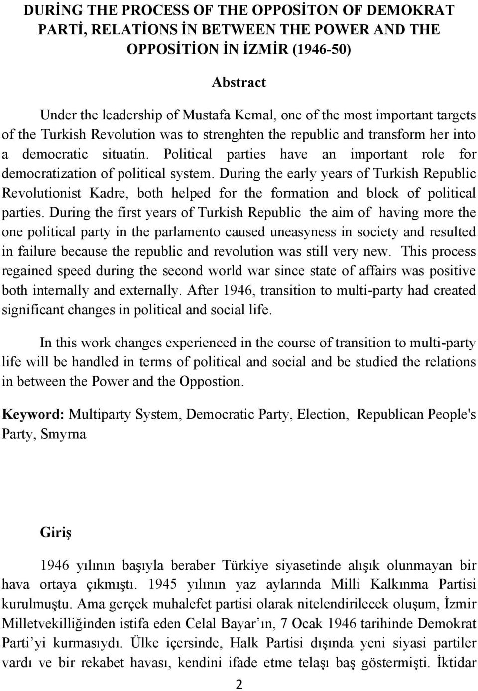 During the early years of Turkish Republic Revolutionist Kadre, both helped for the formation and block of political parties.