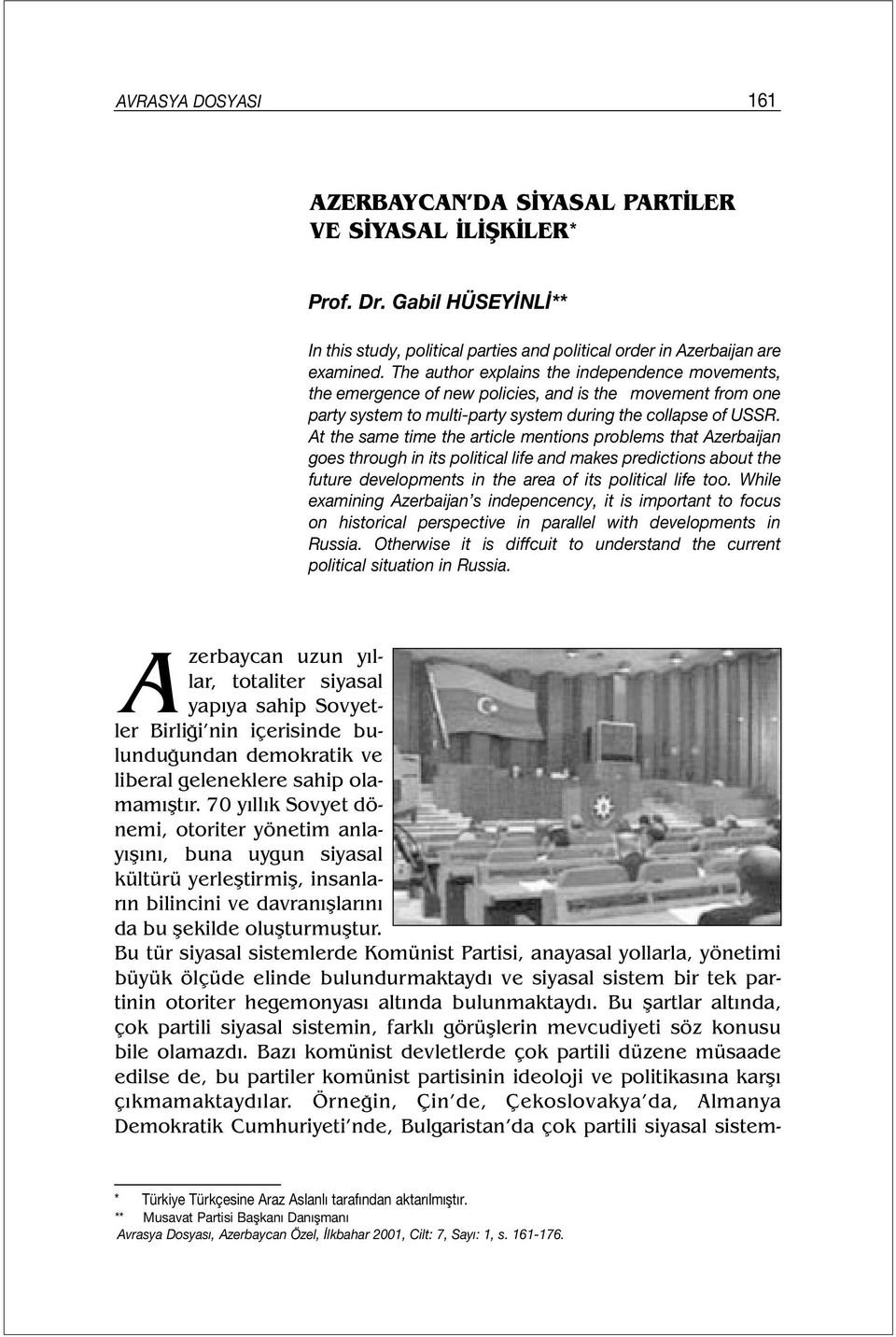 At the same time the article mentions problems that Azerbaijan goes through in its political life and makes predictions about the future developments in the area of its political life too.