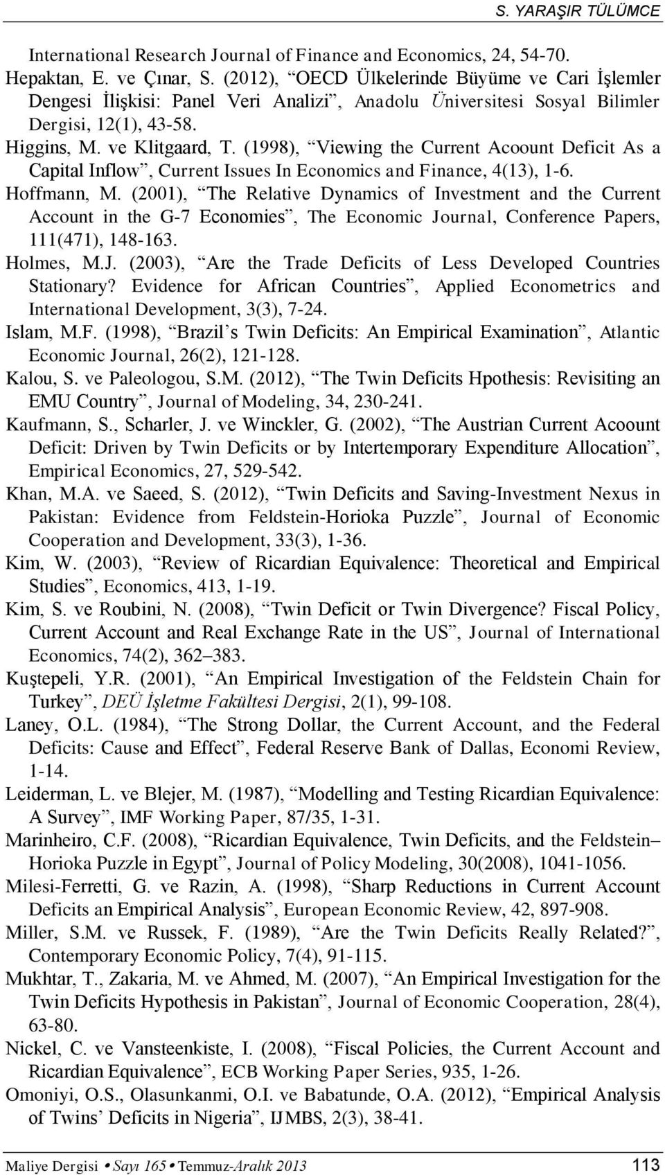 (1998), Viewing the Current Acoount Deficit As a Caital Inflow, Current Issues In Economics and Finance, 4(13), 1-6. Hoffmann, M.