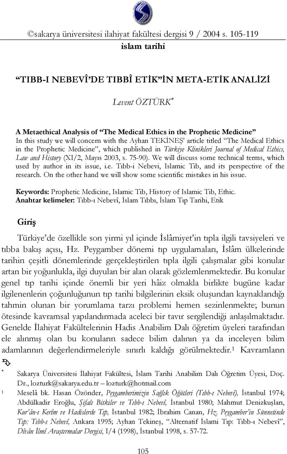 TEKİNEŞ article titled The Medical Ethics in the Prophetic Medicine, which published in Türkiye Klinikleri Journal of Medical Ethics, Law and History (XI/2, Mayıs 2003, s. 75-90).