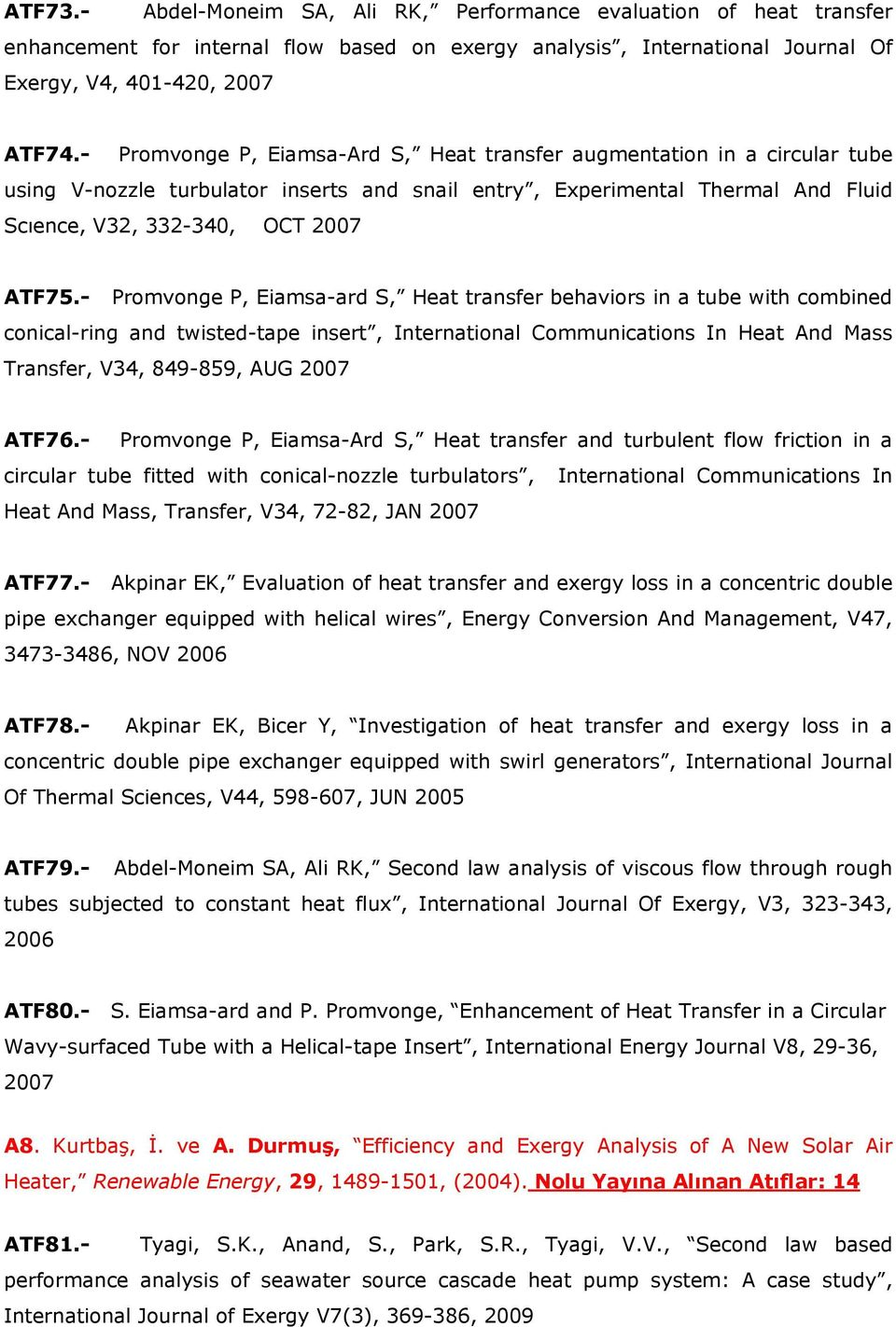 - Promvonge P, Eiamsa-ard S, Heat transfer behaviors in a tube with combined conical-ring and twisted-tape insert, International Communications In Heat And Mass Transfer, V34, 849-859, AUG 2007 ATF76.