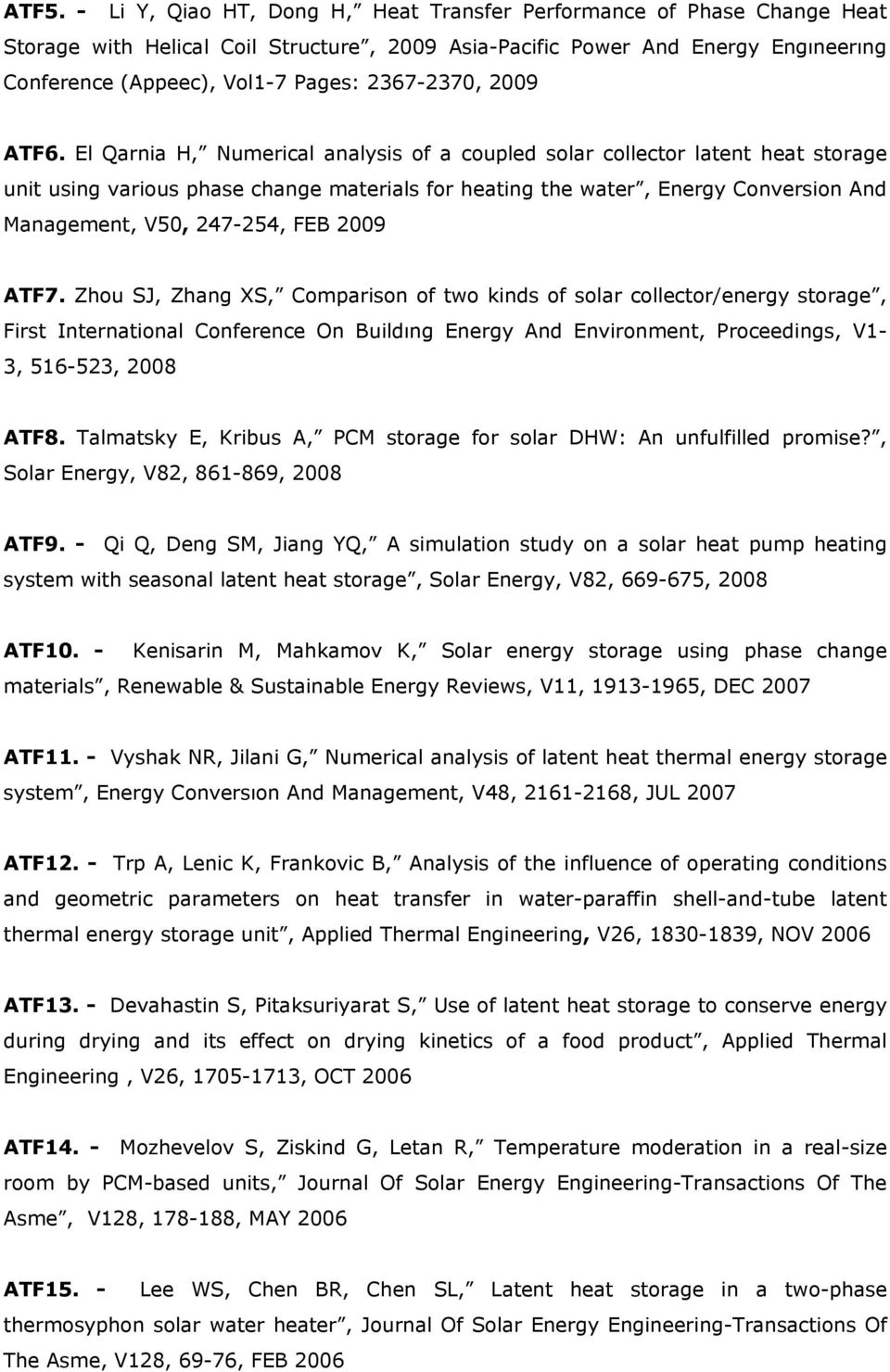 El Qarnia H, Numerical analysis of a coupled solar collector latent heat storage unit using various phase change materials for heating the water, Energy Conversion And Management, V50, 247-254, FEB
