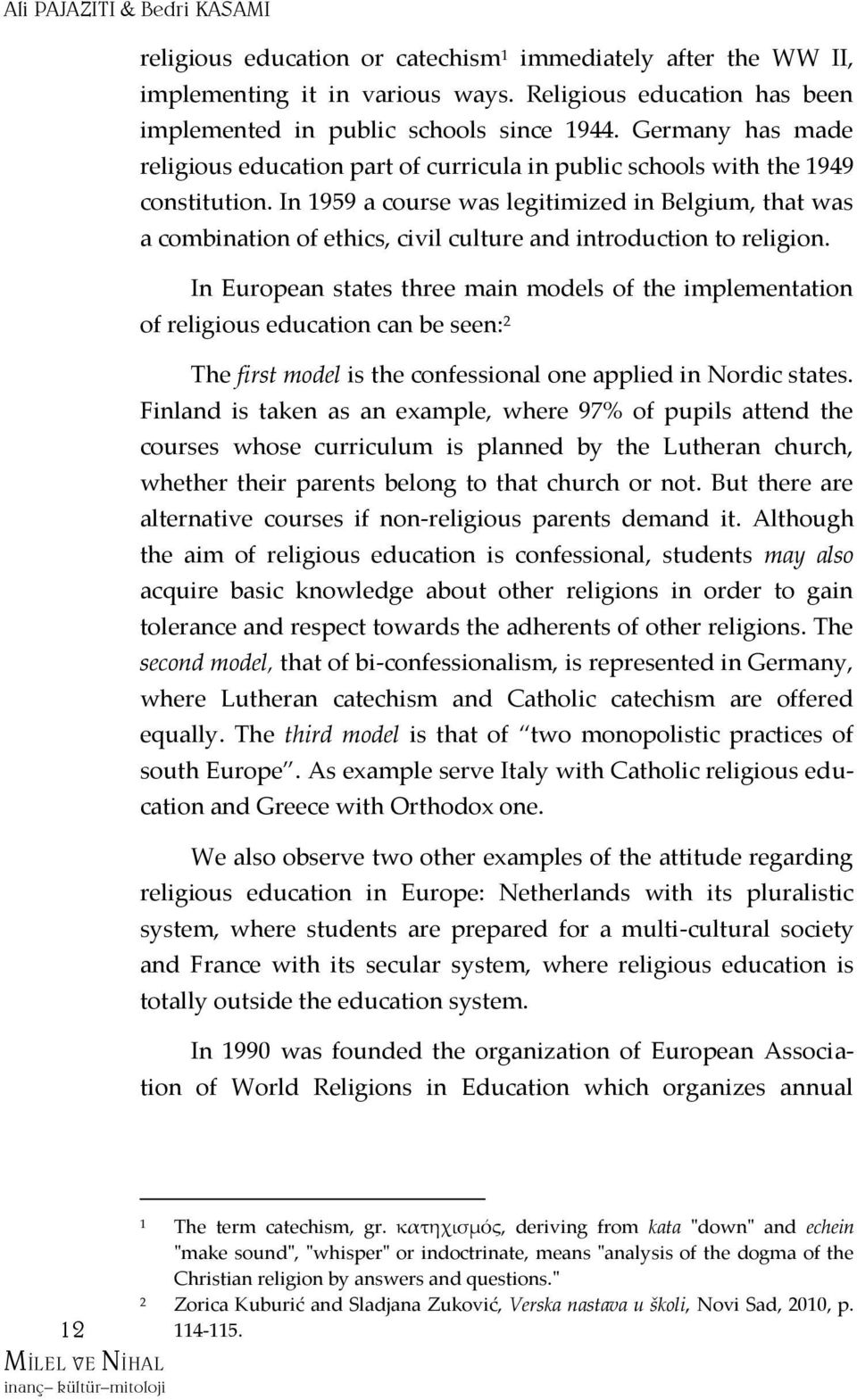 In 1959 a course was legitimized in Belgium, that was a combination of ethics, civil culture and introduction to religion.