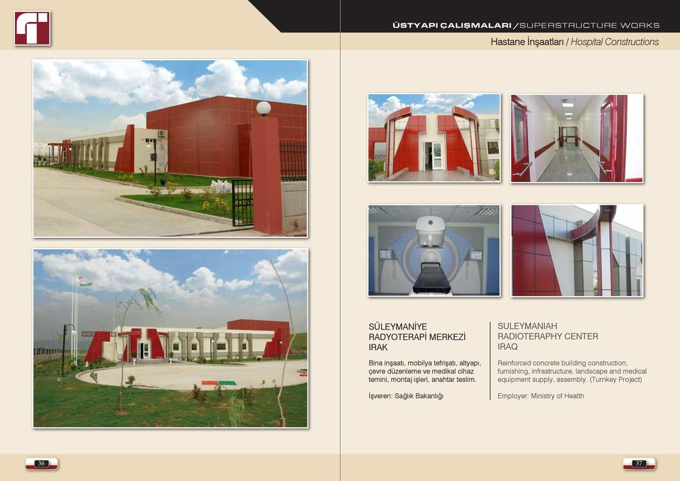 İşveren: Sağlık Bakanlığı SULEYMANIAH RADIOTERAPHY CENTER IRAQ Reinforced concrete building construction, furnishing,