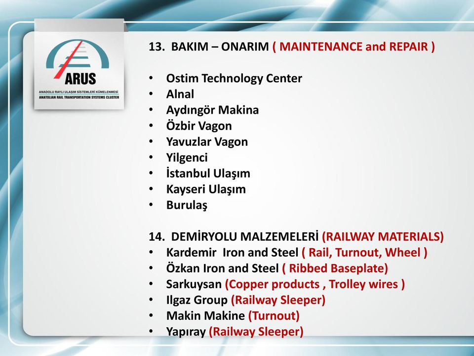 DEMİRYOLU MALZEMELERİ (RAILWAY MATERIALS) Kardemir Iron and Steel ( Rail, Turnout, Wheel ) Özkan Iron and