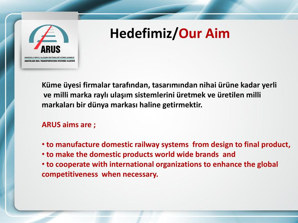 ARUS aims are ; to manufacture domestic railway systems from design to final product, to make the domestic