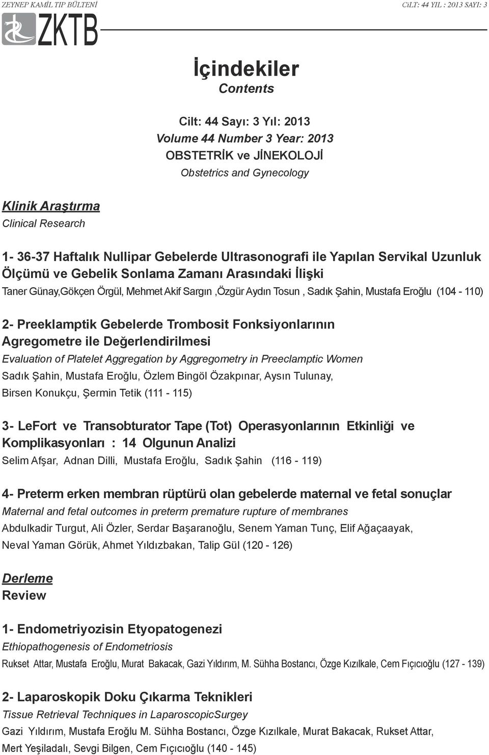 (104-110) 2- Preeklamptik Gebelerde Trombosit Fonksiyonlarının Agregometre ile Değerlendirilmesi Evaluation of Platelet Aggregation by Aggregometry in Preeclamptic Women Sadık Şahin, Mustafa Eroğlu,