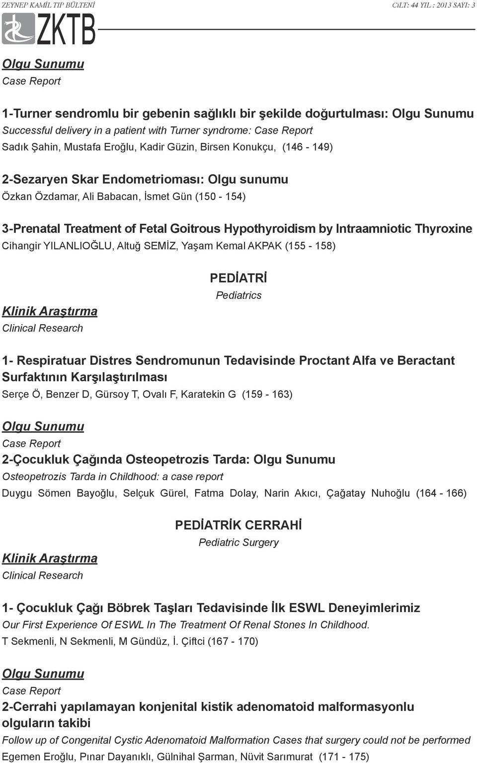 Intraamniotic Thyroxine Cihangir YILANLIOĞLU, Altuğ SEMİZ, Yaşam Kemal AKPAK (155-158) Klinik Araştırma Clinical Research PEDİATRİ Pediatrics 1- Respiratuar Distres Sendromunun Tedavisinde Proctant