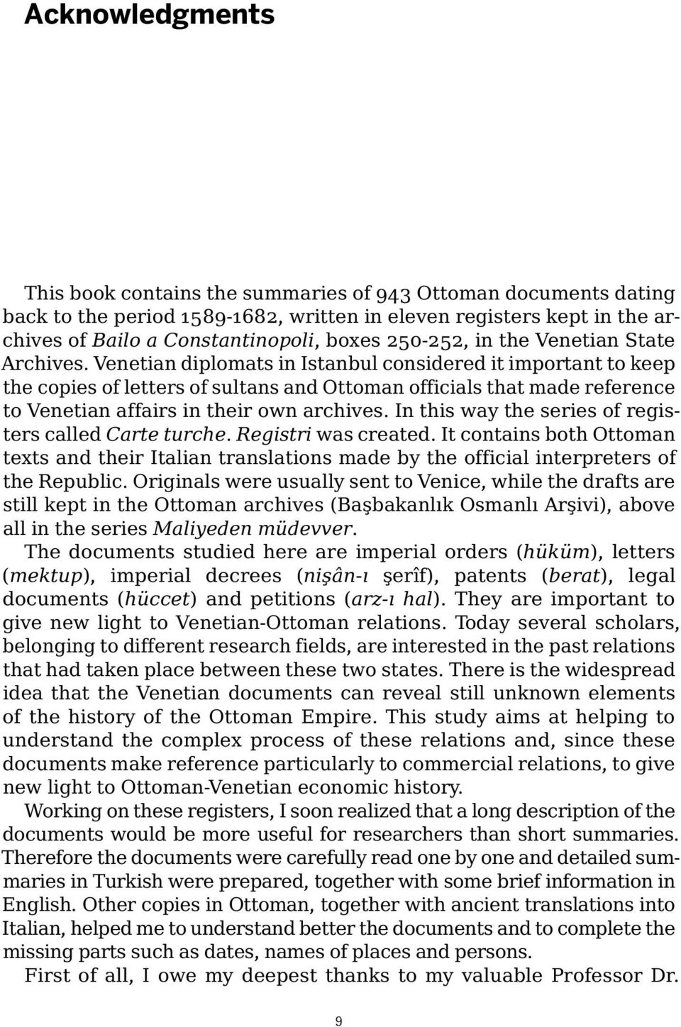 Venetian diplomats in Istanbul considered it important to keep the copies of letters of sultans and Ottoman officials that made reference to Venetian affairs in their own archives.