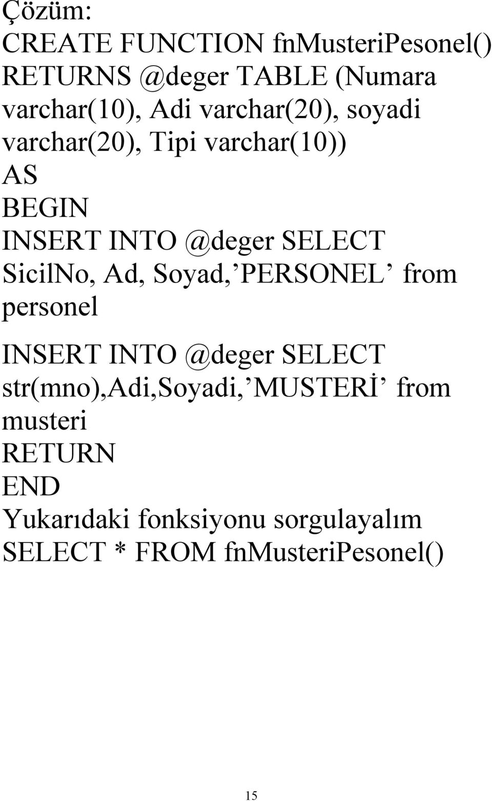 Soyad, PERSONEL from personel INSERT INTO @deger SELECT str(mno),adi,soyadi, MUSTERİ from