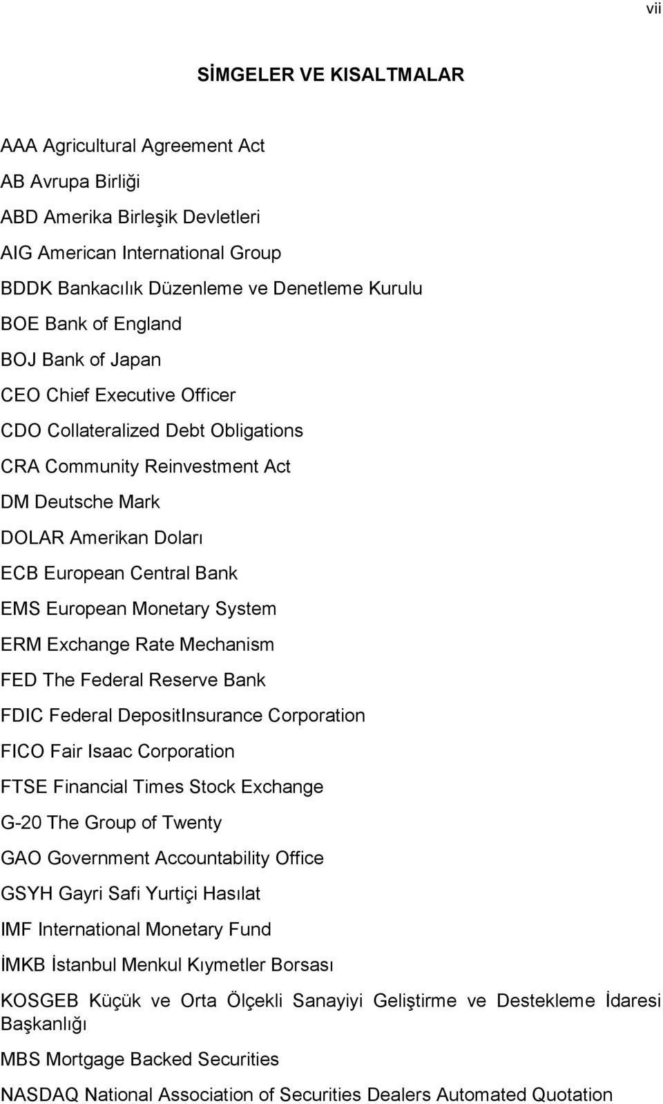 Monetary System ERM Exchange Rate Mechanism FED The Federal Reserve Bank FDIC Federal DepositInsurance Corporation FICO Fair Isaac Corporation FTSE Financial Times Stock Exchange G-20 The Group of