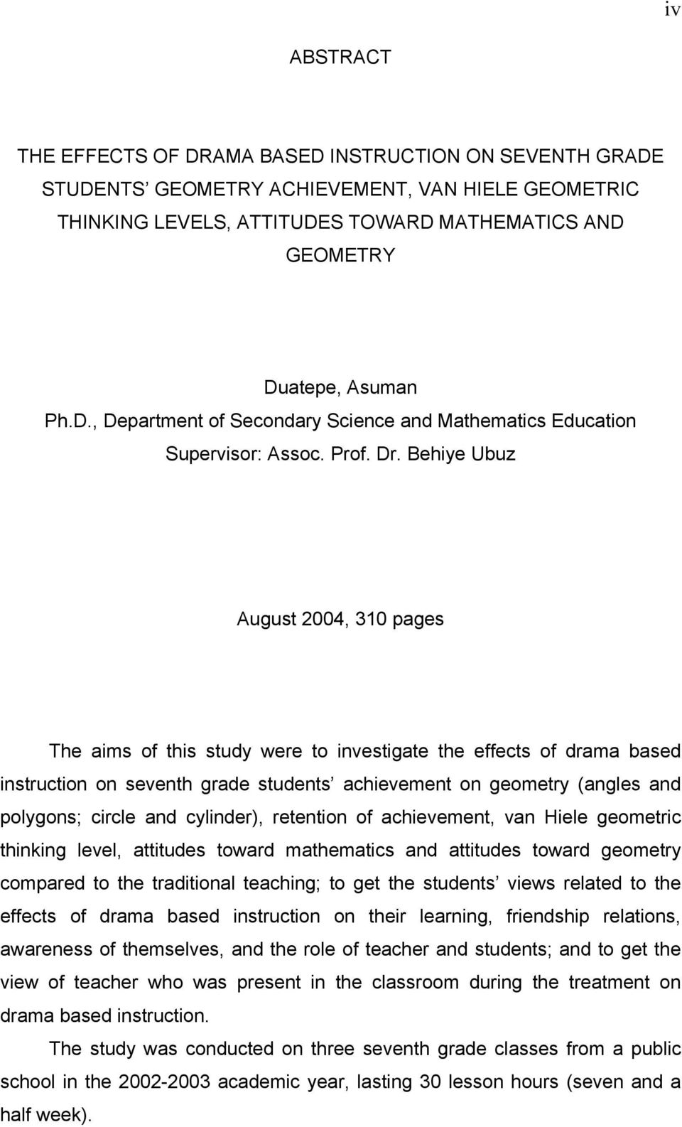 Behiye Ubuz August 2004, 310 pages The aims of this study were to investigate the effects of drama based instruction on seventh grade students achievement on geometry (angles and polygons; circle and
