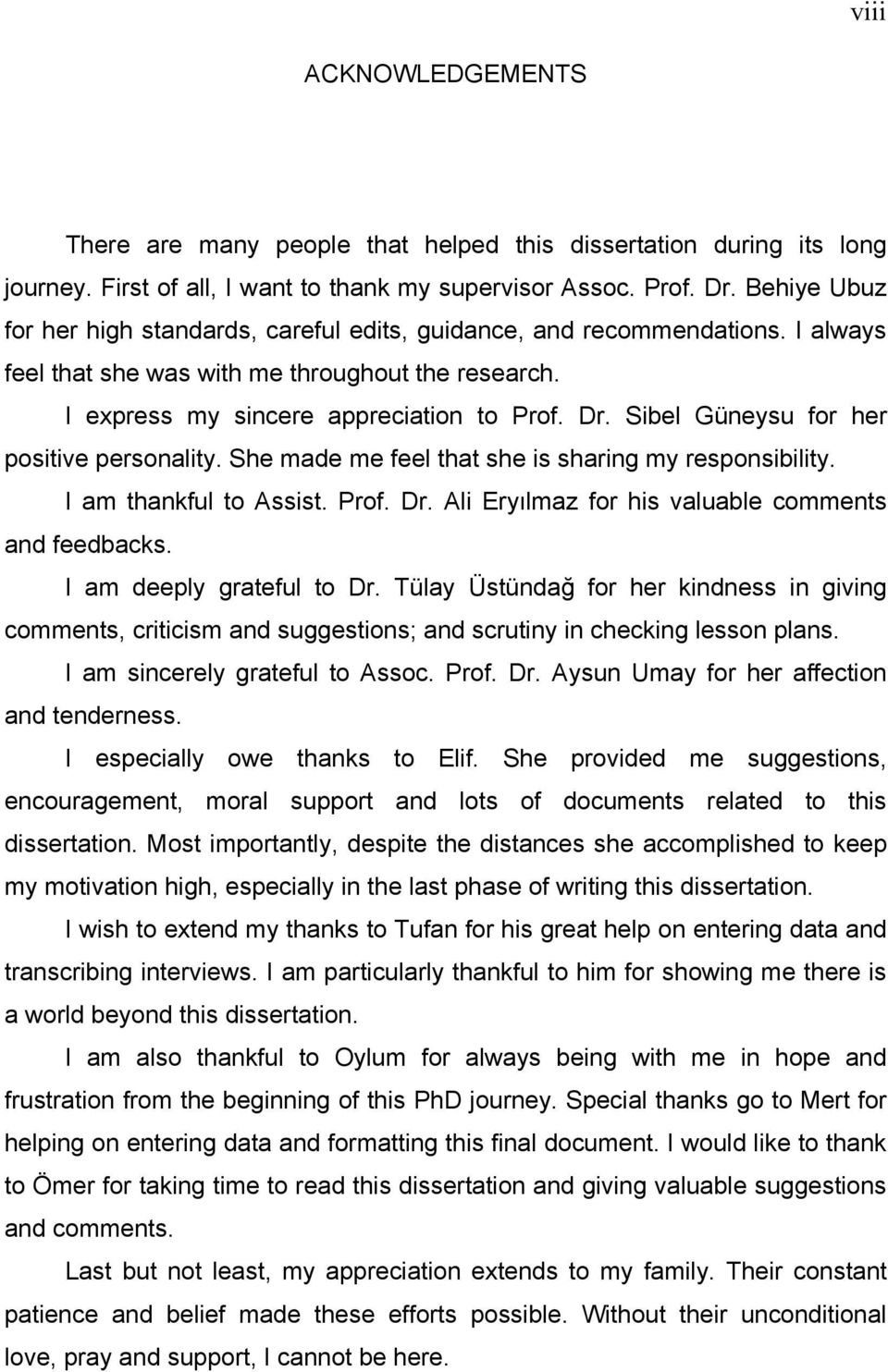 Sibel Güneysu for her positive personality. She made me feel that she is sharing my responsibility. I am thankful to Assist. Prof. Dr. Ali Eryılmaz for his valuable comments and feedbacks.