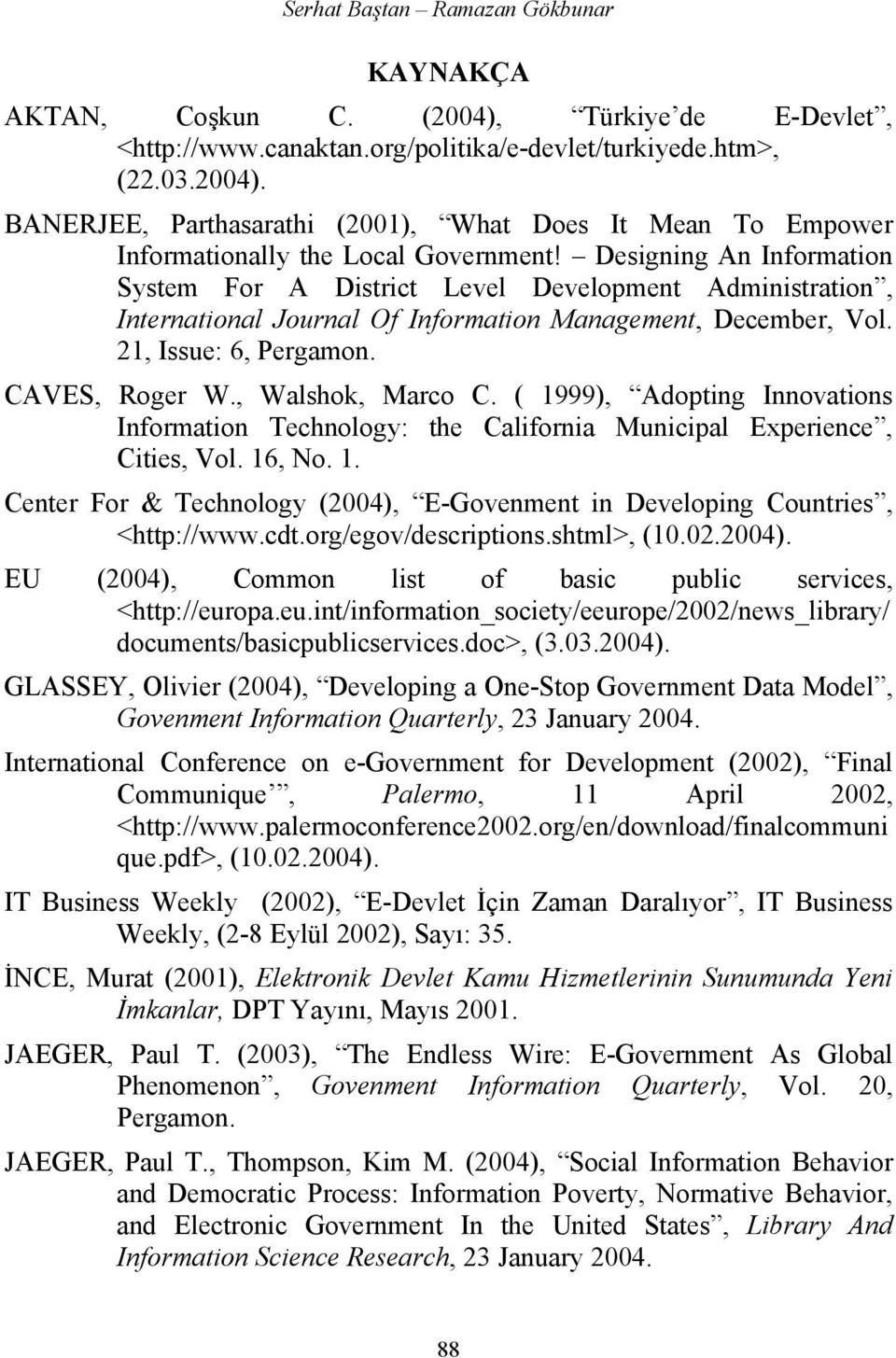 , Walshok, Marco C. ( 1999), Adopting Innovations Information Technology: the California Municipal Experience, Cities, Vol. 16, No. 1. Center For & Technology (2004), E-Govenment in Developing Countries, <http://www.