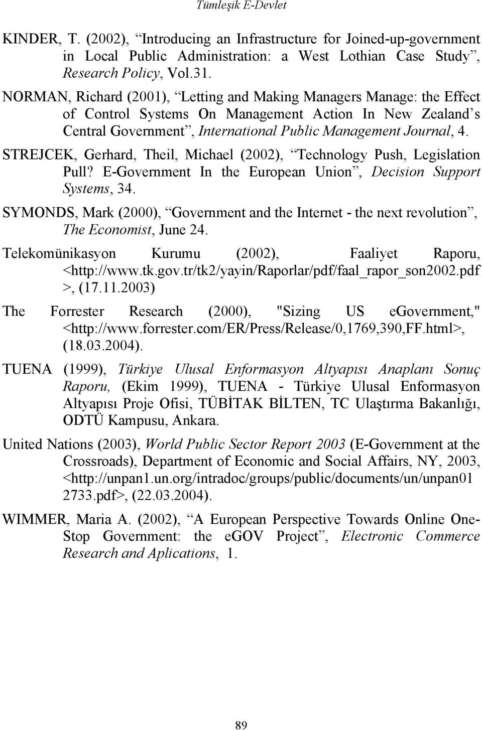 STREJCEK, Gerhard, Theil, Michael (2002), Technology Push, Legislation Pull? E-Government In the European Union, Decision Support Systems, 34.