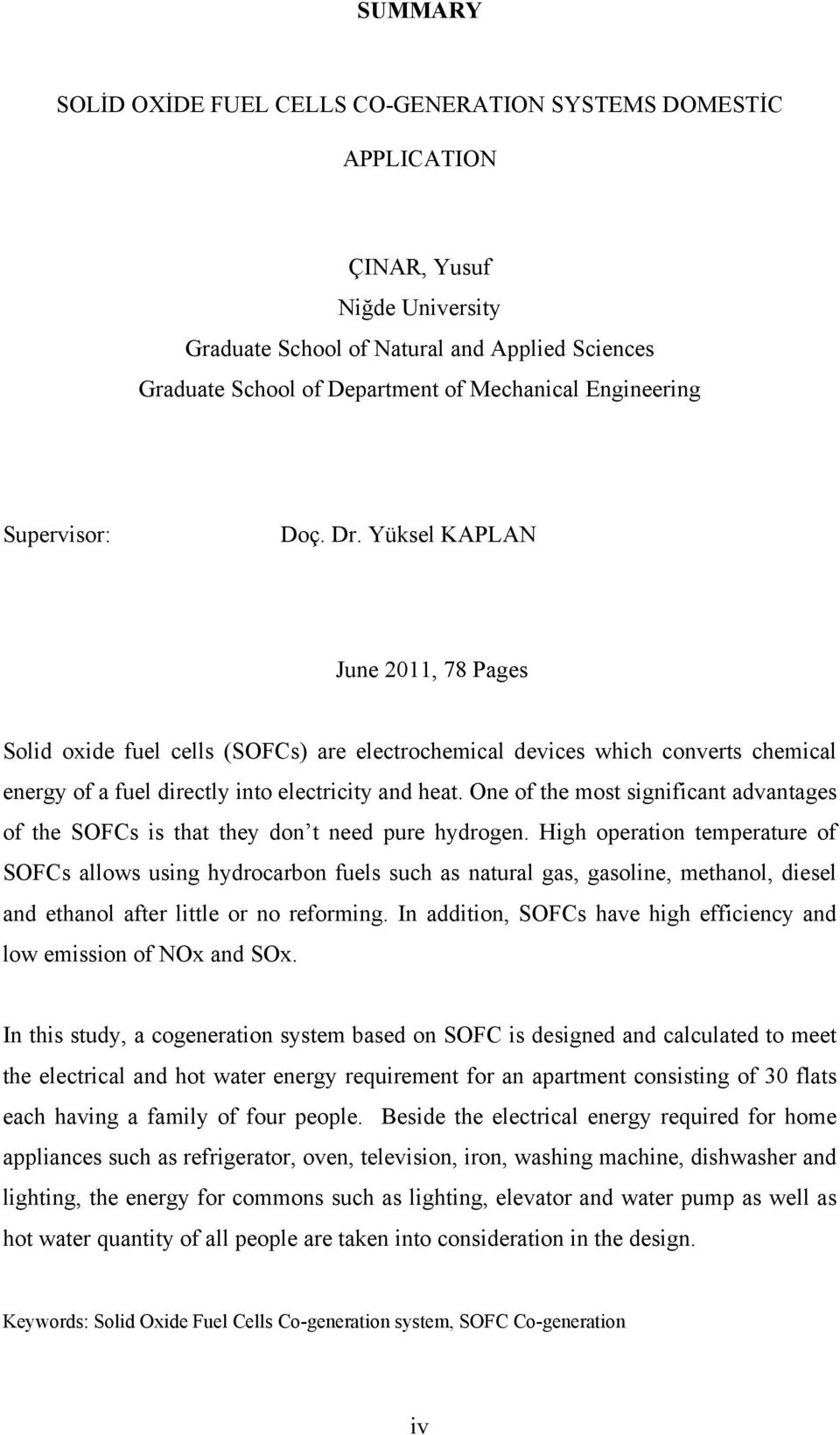 Yüksel KAPLAN June 2011, 78 Pages Solid oxide fuel cells (SOFCs) are electrochemical devices which converts chemical energy of a fuel directly into electricity and heat.