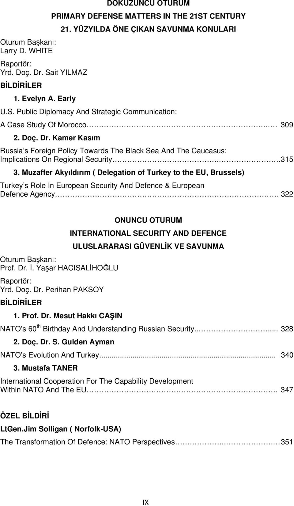 Kamer Kasım Russia s Foreign Policy Towards The Black Sea And The Caucasus: Implications On Regional Security.. 315 3.