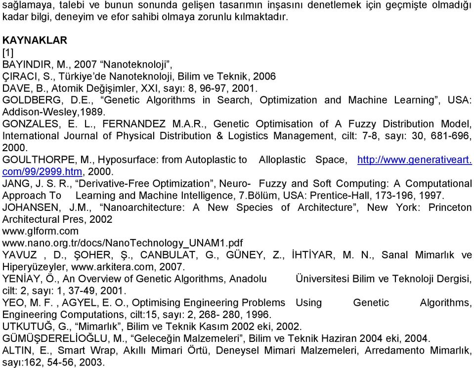 GONZALES, E. L., FERNANDEZ M.A.R., Genetic Optimisation of A Fuzzy Distribution Model, International Journal of Physical Distribution & Logistics Management, cilt: 7-8, sayı: 30, 681-696, 2000.