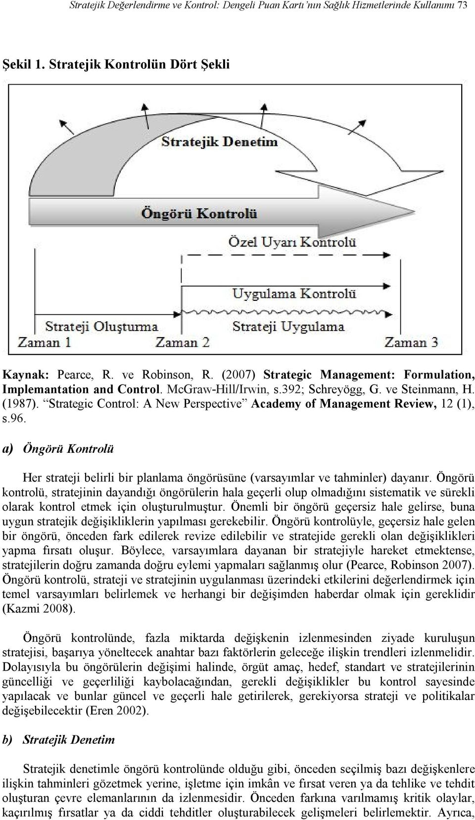 Strategic Control: A New Perspective Academy of Management Review, 12 (1), s.96. a) Öngörü Kontrolü Her strateji belirli bir planlama öngörüsüne (varsayımlar ve tahminler) dayanır.