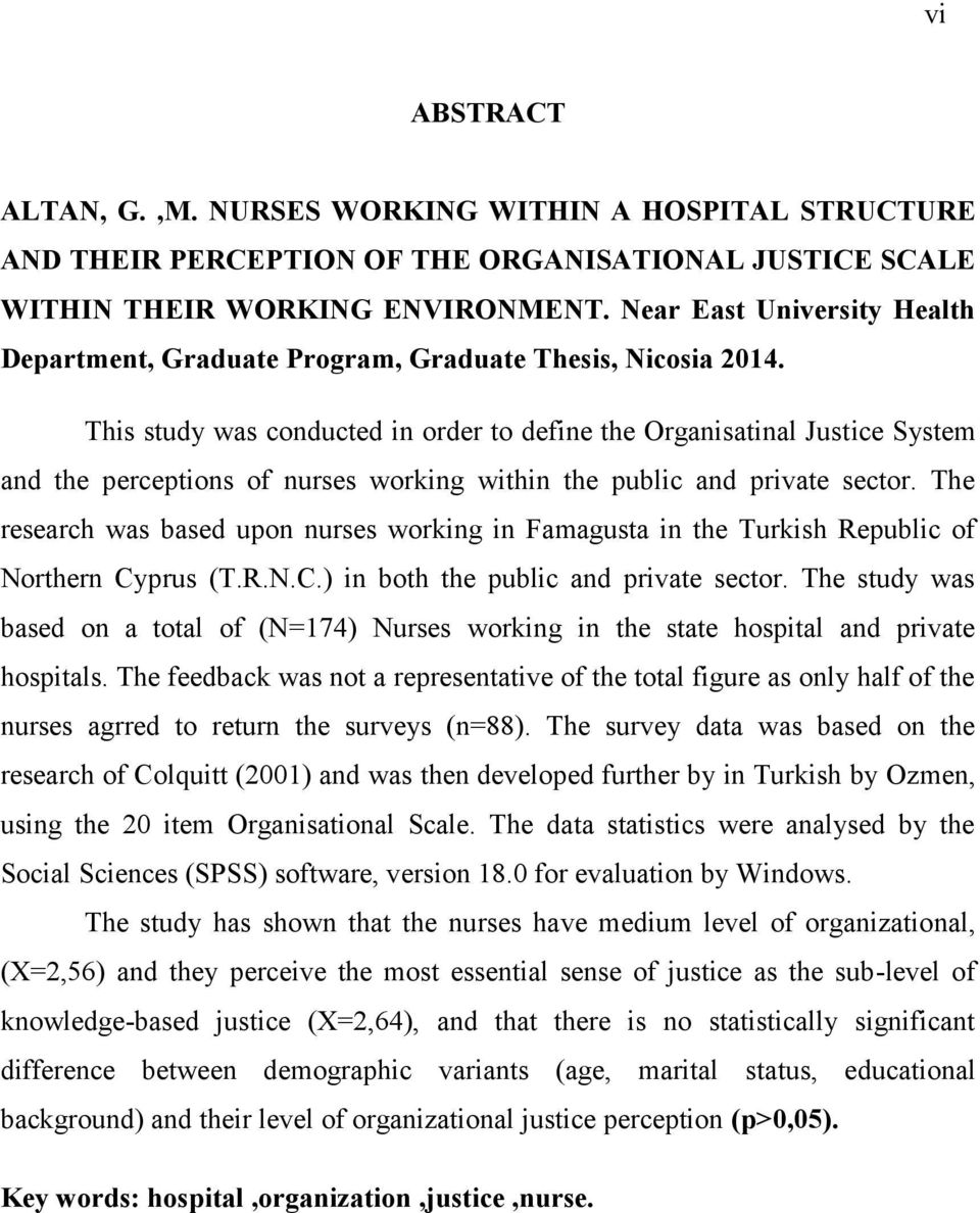 This study was conducted in order to define the Organisatinal Justice System and the perceptions of nurses working within the public and private sector.