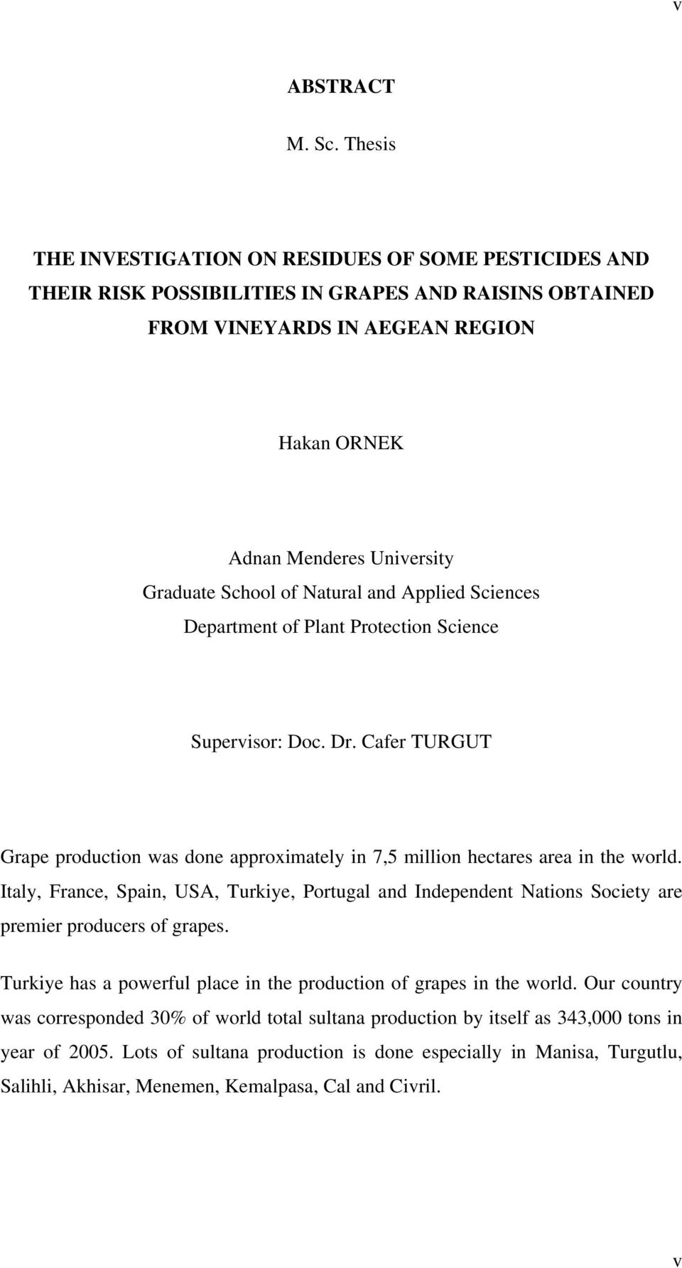 School of Natural and Applied Sciences Department of Plant Protection Science Supervisor: Doc. Dr. Cafer TURGUT Grape production was done approximately in 7,5 million hectares area in the world.