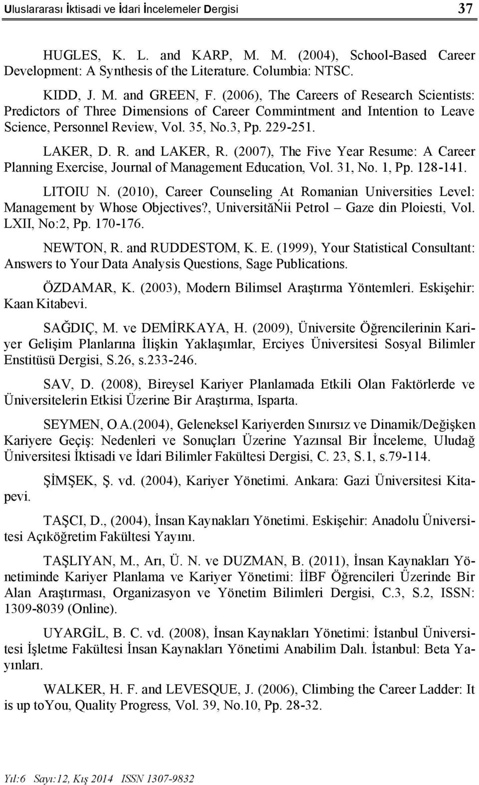 (2007), The Five Year Resume: A Career Planning Exercise, Journal of Management Education, Vol. 31, No. 1, Pp. 128-141. LITOIU N.