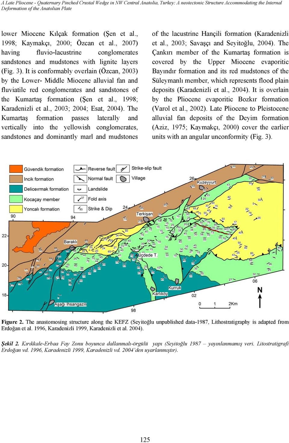 It is conformably overlain (Özcan, 2003) by the Lower- Middle Miocene alluvial fan and fluviatile red conglomerates and sandstones of the Kumartaş formation (Şen et al., 1998; Karadenizli et al.