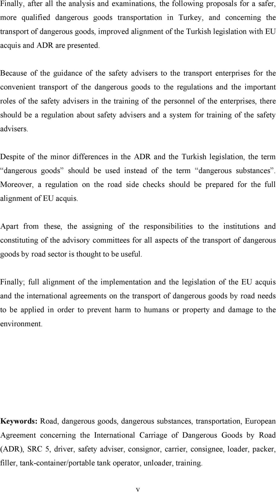 Because of the guidance of the safety advisers to the transport enterprises for the convenient transport of the dangerous goods to the regulations and the important roles of the safety advisers in