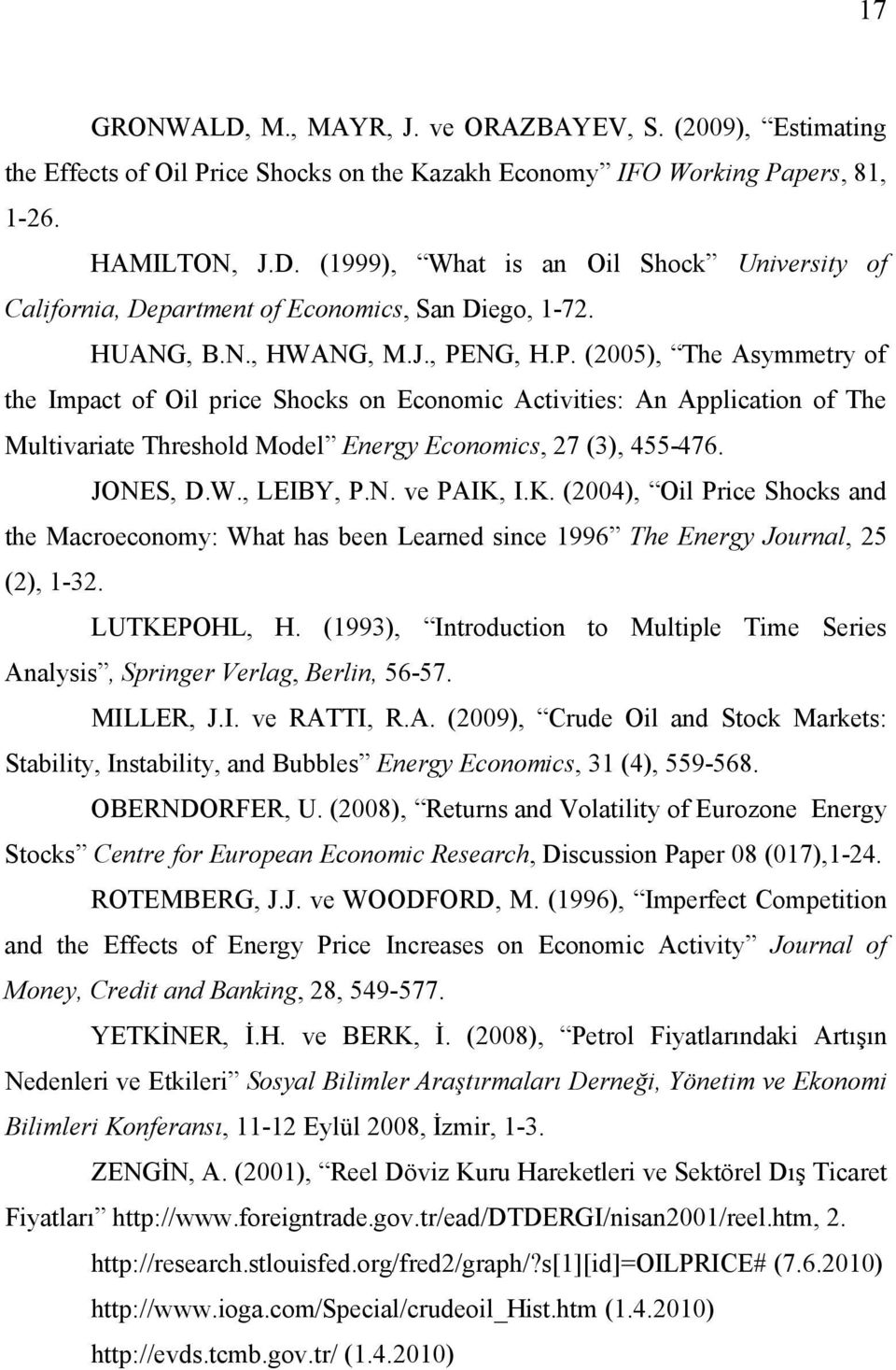 JONES, D.W., LEIBY, P.N. ve PAIK, I.K. (2004), Oil Price Shocks and the Macroeconomy: What has been Learned since 1996 The Energy Journal, 25 (2), 1-32. LUTKEPOHL, H.
