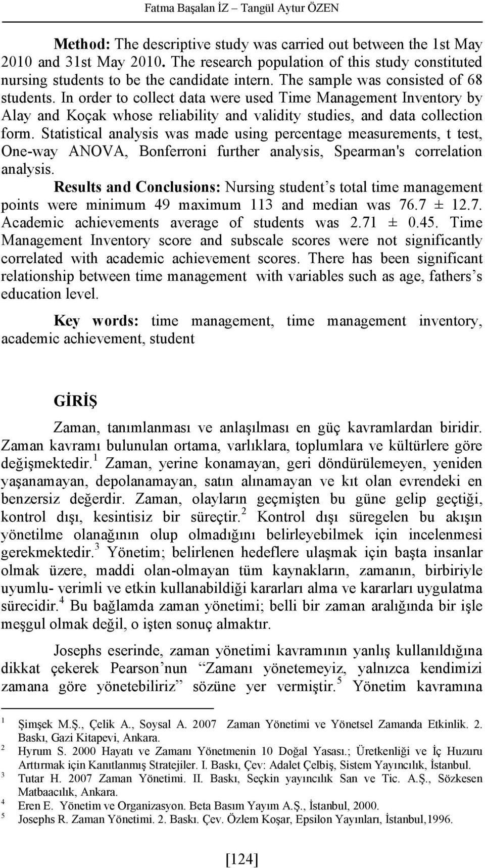 In order to collect data were used Time Management Inventory by Alay and Koçak whose reliability and validity studies, and data collection form.